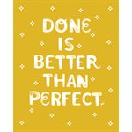 """ART PRINTS DONE IS BETTER 8"""" X 10"""" BY CRAFTEDMOON FOR MODA - MINIMUM OF 2"""